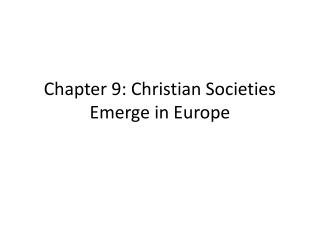 Chapter 9: Christian Societies Emerge in Europe