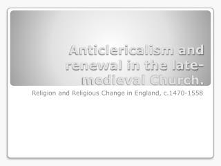 Anticlericalism and renewal in the late-medieval Church.