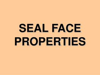 SEAL FACE PROPERTIES