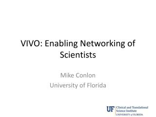 VIVO: Enabling Networking of Scientists