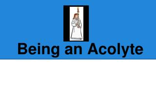 Being an Acolyte