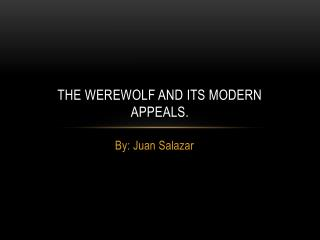 The Werewolf and its modern appeals.