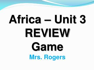 Africa – Unit 3 REVIEW Game Mrs. Rogers