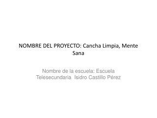 NOMBRE DEL PROYECTO: Cancha Limpia, Mente Sana
