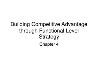 Building Competitive Advantage through Functional Level Strategy