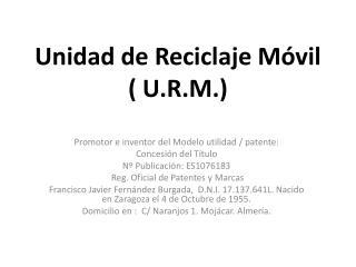 Unidad de Reciclaje Móvil ( U.R.M.)