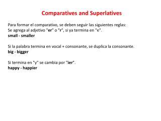 Comparatives  and  Superlatives Para formar el comparativo, se deben seguir las siguientes reglas: