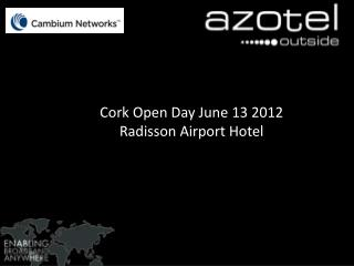 Cork Open Day June 13 2012 Radisson Airport Hotel