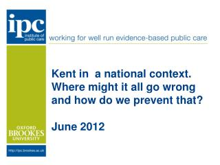Kent in  a national context. Where might it all go wrong and how do we prevent that? June 2012