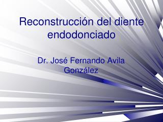 Reconstrucci�n del diente endodonciado