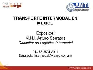 TRANSPORTE INTERMODAL EN MEXICO Expositor : M.N.I. Arturo  Serratos