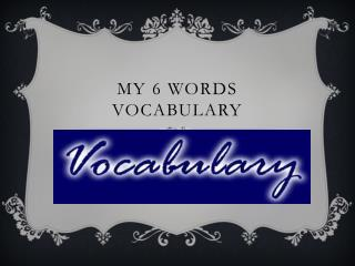My 6 words vocabulary