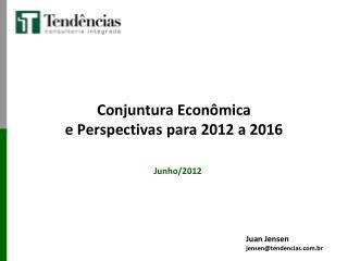 Conjuntura Econômica  e Perspectivas para 2012 a 2016