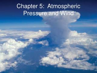 Chapter 5:  Atmospheric Pressure and Wind