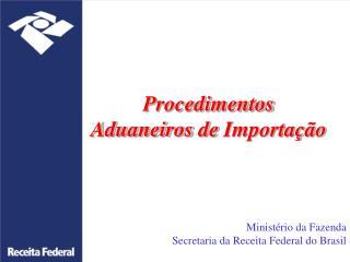 Procedimentos Aduaneiros  de  Importação
