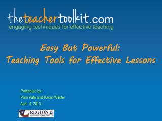 Easy But Powerful:   Teaching Tools for Effective Lessons                      Presented by: