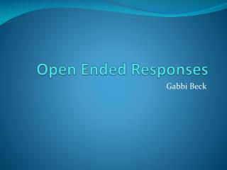 Open Ended Responses