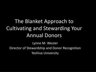 The Blanket Approach to Cultivating and Stewarding Your  Annual Donors