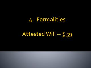 4.  Formalities Attested Will -- § 59
