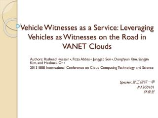 Vehicle Witnesses as a Service:  Leveraging Vehicles as  Witnesses on the Road in VANET Clouds
