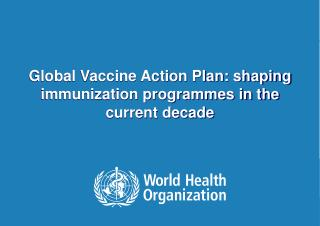 Global Vaccine Action Plan: shaping immunization programmes in the current decade