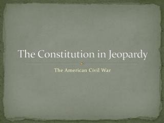 The Constitution in Jeopardy