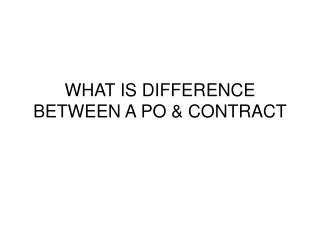WHAT IS DIFFERENCE BETWEEN A PO  CONTRACT
