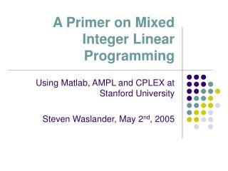 A Primer on Mixed Integer Linear Programming