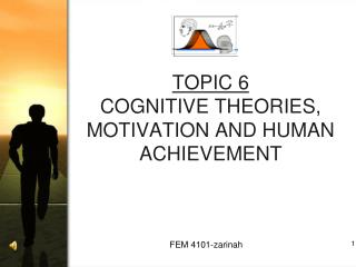 TOPIC 6 COGNITIVE THEORIES, MOTIVATION AND HUMAN ACHIEVEMENT
