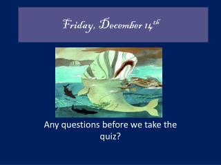Friday, December 14 th