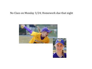 No Class  on  Monday 3/24; Homework due that night
