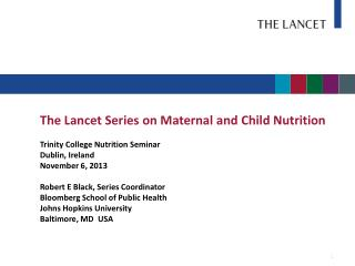 The Lancet Series on Maternal and Child Nutrition Trinity College Nutrition Seminar