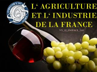 L' AGRICULTURE ET L' INDUSTRIE DE LA FRANCE