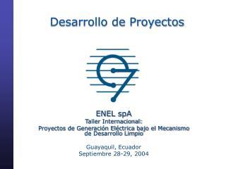 ENEL spA Taller Internacional:  Proyectos de Generaci n El ctrica bajo el Mecanismo de Desarrollo Limpio  Guayaquil, Ecu