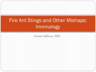 Fire Ant Stings and Other Mishaps:  Immnology