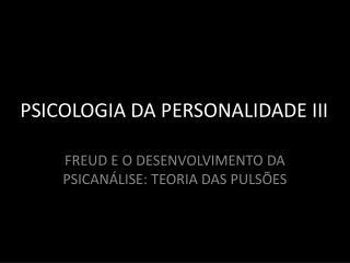 PSICOLOGIA DA PERSONALIDADE III