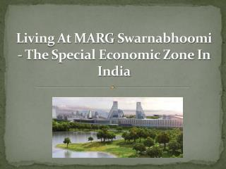 Living At MARG Swarnabhoomi - The Special Economic Zone In I