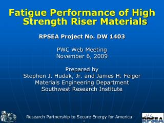 Fatigue Performance of High Strength Riser Materials RPSEA Project No. DW 1403 PWC Web Meeting