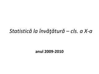 Statistică la învăţătură – cls. a X-a