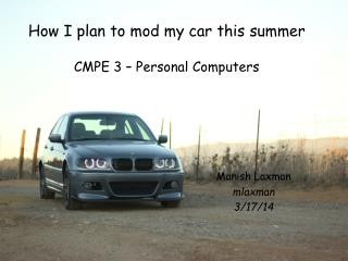 How I plan to mod my car this summer CMPE 3 – Personal Computers