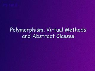 Polymorphism, Virtual Methods and Abstract Classes