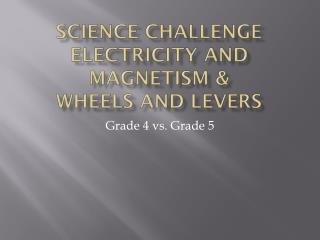 Science Challenge Electricity and Magnetism &  Wheels and Levers