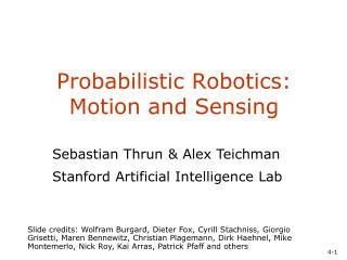Probabilistic Robotics:  Motion and Sensing