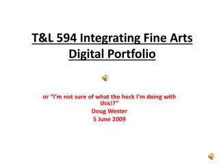 T&L594 Integrating Fine Arts Digital Portfolio