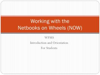 Working with the  Netbooks  on Wheels (NOW)