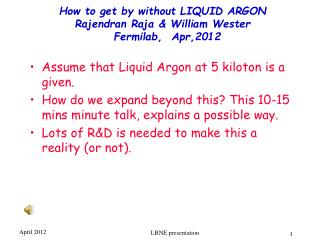 How to get by without LIQUID ARGON Rajendran  Raja & William  Wester Fermilab ,  Apr,2012