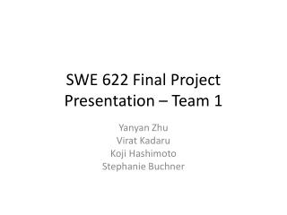 SWE 622 Final Project Presentation – Team 1