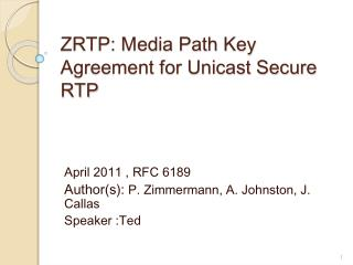 ZRTP: Media Path Key Agreement for Unicast Secure RTP