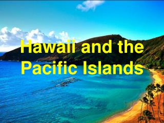 Hawaii and the Pacific Islands