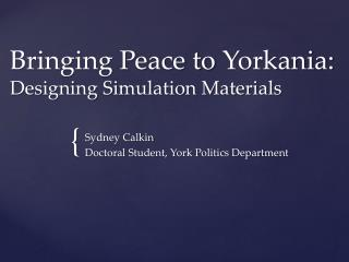 Bringing Peace to  Yorkania : Designing Simulation Materials